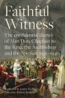 Faithful Witness: The Confidential Diaries of Alan Don, Chaplain to the King, the Archbishop and the Speaker, 1931-1946, with a Foreword Cover Image