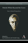 Patrick White Beyond the Grave: New Critical Perspectives (Anthem Australian Humanities Research) Cover Image