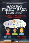 Hacking Project Based Learning: 10 Easy Steps to Pbl and Inquiry in the Classroom (Hack Learning #9) Cover Image