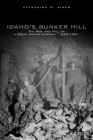Idaho's Bunker Hill: The Rise and Fall of a Great Mining Company, 1885-1981 Cover Image