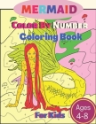 Mermaid Color By Number Coloring Book For Kids: Fun Time With Mermaid Color By Number Coloring Book For Kids Ages: 4-8 (Mermaid Coloring Book) Cover Image