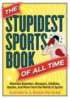 The Stupidest Sports Book of All Time: Hilarious Blunders, Bloopers, Oddities, Quotes, and More from the World of Sports Cover Image