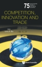 Competition, Innovation and Trade (World Scientific Studies in International Economics #75) Cover Image
