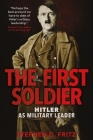 The First Soldier: Hitler as Military Leader Cover Image