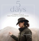 5 days: A Lifetime of Love in Seven Thousand Two Hundred Minutes Cover Image