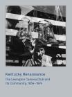 Kentucky Renaissance: The Lexington Camera Club and Its Community, 1954–1974 Cover Image