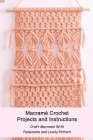 Macramé Crochet Projects and Instructions: Craft Macramé With Passionate and Lovely Pattern: The Detail Guide to Macramé Cover Image