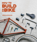 How to Build a Bike: A Simple Guide to Making Your Own Ride Cover Image
