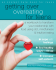 Getting Over Overeating for Teens: A Workbook to Transform Your Relationship with Food Using Cbt, Mindfulness, and Intuitive Eating Cover Image
