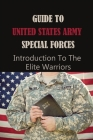 Guide To United States Army Special Forces: Introduction To The Elite Warriors: Special Operations Warrior Foundation Cover Image