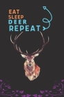 Eat Sleep Deer Repeat: Best Gift for Deer Lovers, 6 x 9 in, 110 pages book for Girl, boys, kids, school, students Cover Image