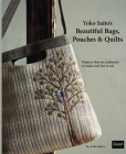 Yoko Saito's Beautiful Bags, Pouches, and Quilts: Projects That Are a Pleasure to Make and Fun to Use Cover Image