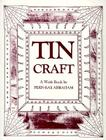 Tin Craft: Making Beautiful Objects from Tin and Tin Cans (Revised) Cover Image