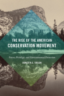 The Rise of the American Conservation Movement: Power, Privilege, and Environmental Protection Cover Image