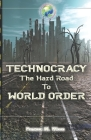 Technocracy: The Hard Road to World Order Cover Image