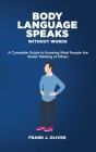 Body Language Speaks Without Words: A Complete Guide to Knowing What People Are Really Thinking of Others Cover Image