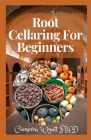 Root Cellaring For Beginners: Canning, Freezing, Drying, Smoking, and Preserving the Harvest Cover Image