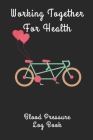 Working Together for Health Blood Pressure Log Book: 6X9 Inch 110 Pages Heart Health Monitor And Fitness Tracker Cover Image