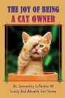 The Joy Of Being A Cat Owner: An Interesting Collection Of Lovely And Adorable Cat Stories: A Cat Owner And A Little Cat Cover Image