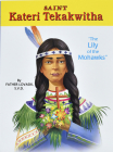 Saint Kateri Tekakwitha: The Lily of the Mohawks Cover Image