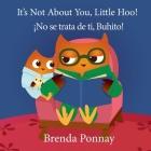 It's Not About You, Little Hoo! / ¡No se trata de ti, Buhito! Cover Image