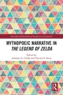Mythopoeic Narrative in the Legend of Zelda (Routledge Interdisciplinary Perspectives on Literature) Cover Image