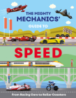 The Mighty Mechanics Guide to Speed: From Fighter Jets to Rocket Sleds Cover Image