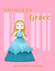 Princess Grace Draw & Write Notebook: With Picture Space and Dashed Mid-line for Early Learner Girls. Personalized with Name Cover Image