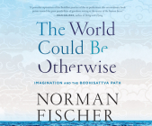 The World Could Be Otherwise: Imagination and the Bodhisattva Path Cover Image