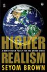 Higher Realism: A New Foreign Policy for the United States Cover Image