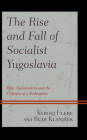 The Rise and Fall of Socialist Yugoslavia: Elite Nationalism and the Collapse of a Federation Cover Image