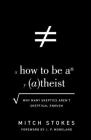 How to Be an Atheist: Why Many Skeptics Aren't Skeptical Enough Cover Image