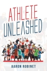 Athlete Unleashed: A Holistic Approach to Unleashing Your Best Inner Athlete Cover Image
