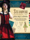 Steampunk & Cosplay Fashion Design & Illustration: More than 50 ideas for learning to design your own Neo-Victorian costumes and accessories Cover Image