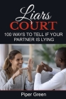 Liars Court: 100 Ways To Tell if Your Partner is Lying Cover Image