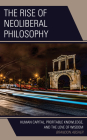 The Rise of Neoliberal Philosophy: Human Capital, Profitable Knowledge, and the Love of Wisdom Cover Image