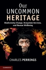 Our Uncommon Heritage: Biodiversity Change, Ecosystem Services, and Human Wellbeing Cover Image
