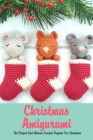 Christmas Amigurumi: The Perfect Last Minute Crochet Projects For Christmas: Ornaments Crochet Book Cover Image