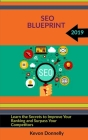 Seo Blueprint: Learn the Secrets to Improve Your Ranking and Surpass Your Competitors Cover Image