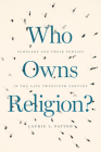 Who Owns Religion?: Scholars and Their Publics in the Late Twentieth Century Cover Image