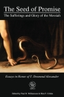 The Seed of Promise: The Sufferings and Glory of the Messiah: Essays in Honor of T. Desmond Alexander Cover Image