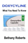 Doxycycline. What You Need To Know: A Guide To Treatments And Safe Usage Cover Image