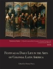 Festivals & Daily Life in the Arts of Colonial Latin America, 1492-1850: Papers from the 2012 Mayer Center Symposium at the Denver Art Museum Cover Image