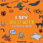 I Spy Halloween Book For Kids: ABC's for Kids, A Fun and Educational Activity + Coloring Book for Children to Learn the Alphabet (Learning is Fun) Cover Image