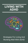 Living With ADHD: Strategies For Living And Working Well With ADHD: Adhd In Adults And Relationships Cover Image