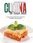 Cucina di Casa Mia: Le mie ricette preferite scritte per te - Semplici, veloci, gustose (Italian Cookbook: A Straight Forward Guide To Fin Cover Image