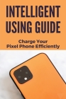 Intelligent Using Guide: Charge Your Pixel Phone Efficiently: Google Pixel 4 Xl Charging Cover Image