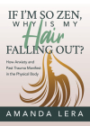 If I'm So Zen, Why Is My Hair Falling Out?: How Anxiety and Past Trauma Manifest in the Physical Body Cover Image