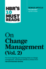 Hbr's 10 Must Reads on Change Management, Vol. 2 (with Bonus Article Accelerate! by John P. Kotter) Cover Image