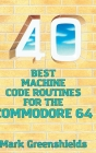 40 Best Machine Code Routines for the Commodore 64 Cover Image